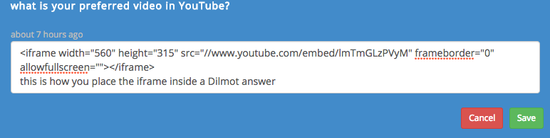 You can now embed a video inside an answer or comment within the Dilmot panel